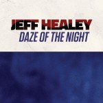 Jeff Healey Daze Of The Night